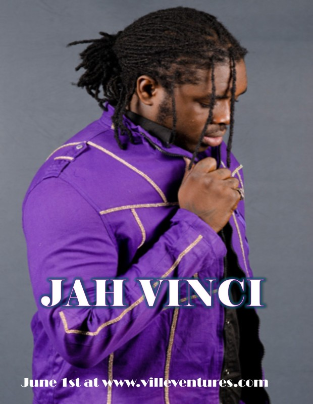 read about JAH VINCI in Ville Ventures Online June issue, launching June 1st at www.villeventures.com