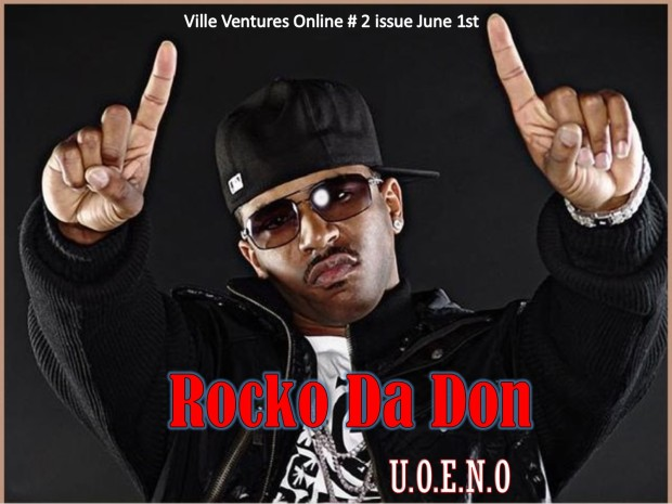 Rocko Da Don with his hit single U.O.E.N.O it ,will be feature in Ville Ventures Online issue # 2 launching June 1st